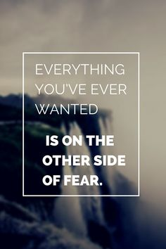 Everything you've ever wanted is on the other side of fear - inspirational quote