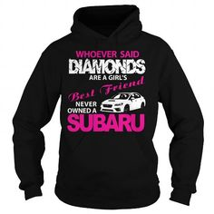 Whoever Said Diamonds Are A Girls Best Friend Never Owned A Subaru LIMITED TIME ONLY. ORDER NOW if you like, Item Not Sold Anywhere Else. Amazing for you or gift for your family members and your friends. Thank you! #friend