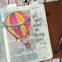 """It's been a while since I journaled in my bible, and honestly, I've noticed.  I heard over and over again how important quiet time in the Word and with God daily is vital, and it's not like I just up and stopped.  It was pretty gradual and I just """"got busy."""" I left the door of my mind wide open and easy pickin for the enemy.  So this afternoon I """"set my mind on things above."""" #illustratedfaith #biblejournaling #lovehotairballoons"""