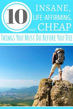 10 Insane, Life-Affirming, and Cheap Things You Must Do Before You Die