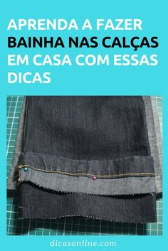 Como fazer bainha de calça Dress Sewing Tutorials, Sewing Projects, Sewing Patterns, Hemming Jeans, Sewing Pants, Sewing Accessories, Diy Fashion, Diy And Crafts, Eliana