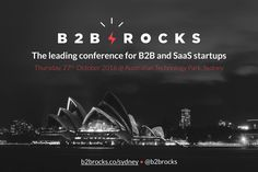 B2B Rocks, the first conference for B2B & SaaS leaders is coming to ATP on 27 October. After 3 successful editions in Europe (Paris, France), this leading and acclaimed conference is coming down under in Sydney, at the Australian Technology Park, on Thursday 27 October 2016. The event will gather, during one full day, more than 15 speakers coming from leading B2B & SaaS startups, that will give inspiring talks about disruptive technologies (IoT, VR, Cloud solutions…), success, failures…