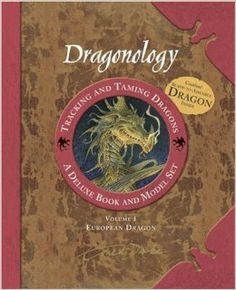 Dragonology Tracking and Taming Dragons Volume 1: A Deluxe Book and Model Set: European Dragon (Ologies): Dr. Ernest Drake, Dugald A. Steer,...