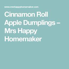Cinnamon Roll Apple Dumplings – Mrs Happy Homemaker