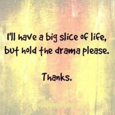 I'll have a big slice of life, but hold the drama please. Thanks.
