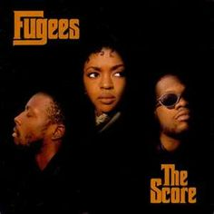 Fugees - One of the greatest hip-hop groups of the 90's.
