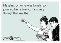 My Glass of Wine Was Lonely! I laughed so hard I almost spit out my wine!!