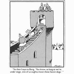 """The Far Side << by Gary Larson """"So then I says to Borg, 'You know, as long as we're under seige, one of us oughta moon these Saxon dogs. Far Side Cartoons, Far Side Comics, Funny Cartoons, Funny Comics, The Far Side Gallery, Haha Funny, Funny Jokes, Hilarious, Funny Stuff"""