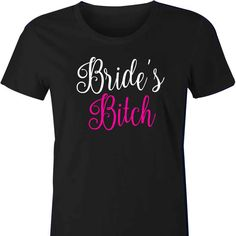 Bride's Bitch TShirt or Singlet A fun and fabulous gift for the girls on the Hens Night! Bride's Bitch is written in vibrant colours across the front of our ladies tshirt or tank. The price...
