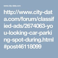 http://www.city-data.com/forum/classified-ads/2674063-you-looking-car-parking-spot-during.html#post46118099