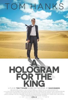 Tom Hanks in A Hologram for the King (2016) - A failed American businessman looks to recoup his losses by traveling to Saudi Arabia and selling his idea to a wealthy monarch.