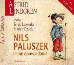"""Astrid Lindgren, """"Nils Paluszek i inne opowiadania"""", przeł. Irena Szuch-Wyszomirska, Nasza Księgarnia, Warszawa 2015.  Jedna płyta CD, 2 godz. 25 min. Czytają: Teresa Lipowska, Marian Opania."""
