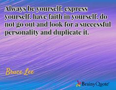 Always be yourself, express yourself, have faith in yourself, do not go out and look for a successful personality and duplicate it. / Bruce Lee