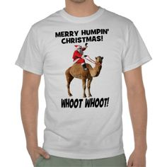"It's the original, very funny Merry Humpin' Christmas shirt! That's right, this year, 2013, Christmas falls on....HUMP DAY! This classic t-shirt is sure to bring laughs and smiles this Christmas...featuring Santa Claus riding the happy smiling Hump Day Camel with the words, ""Merry Humpin' Christmas ...Whoot Whoot!"". Grab one for yourself today...perfect for Christmas parties! Choose this design on many shirt styles and colors."