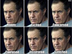 The Man of Many Emotions, Bill Belichick. The Coach of my 2nd favorite team!!!