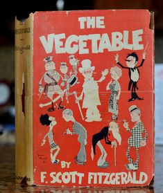 The Vegetable by Fittzgerald, 1st edition, original dust jacket. Signed by Fitzgerald on November 13, 1921. Book was previously owned by Emily O'Neill Davies (Emily Davies Vanderbilt).
