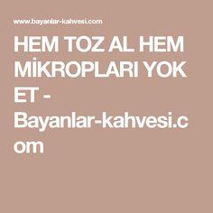 HEM TOZ AL HEM MİKROPLARI YOK ET - Bayanlar-kahvesi.com