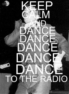Joy Division: Keep calm and dance dance dance dance dance to the radio.