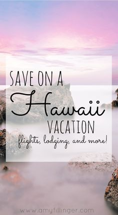 How to save on a Hawaii vacation. Tips on how to save on lodging, transportation, flights, and more!