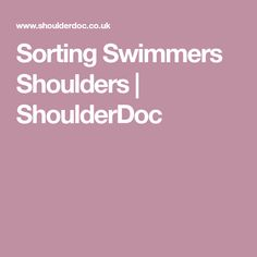 Sorting Swimmers Shoulders | ShoulderDoc Swimmers, Sorting, Shoulder