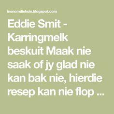 Eddie Smit - Karringmelk beskuit Maak nie saak of jy glad nie kan bak nie, hierdie resep kan nie flop nie. Bestanddele: 3 x bruis. Buttermilk Rusks, Food Hacks, Kos, My Recipes, Biscuits, Bread, Homemade, Cookies, Drink