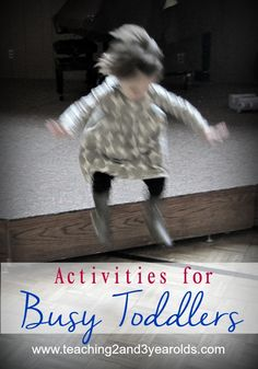 Activities for Busy Toddlers: Redirecting Their Energy - Teaching 2 and 3 year olds