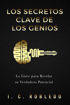 Los Secretos Clave de los Genios: La Llave para Revelar su Verdadero Potencial eBook: I. C. Robledo, M. C. Londoño: Amazon.es: Tienda Kindle