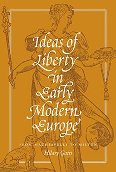 Ideas of Liberty in Early Modern Europe: From Machiavelli to Milton by Hilary Gatti http://www.amazon.com/dp/B00SQGAVM2/ref=cm_sw_r_pi_dp_AXXxwb02XMG68