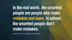 libros robert kiyosaki rich dad poor dad cashflow pdf book quotes In the real world, the smartest people are people who make mistakes and learn. In school, the smartest people don't make mistakes.