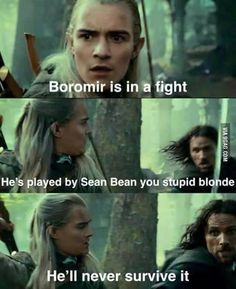 Sean Bean never survives. Haha he called legolas a stupid blonde. I guess i shouldn't really laugh because im blonde.<<<< Legolas has platinum hair gurl, you can't just confuse hair colors like this Citations Film, Sean Bean, One Does Not Simply, Funny Memes, Hilarious, Funny Films, Funniest Memes, O Hobbit, Movies And Series