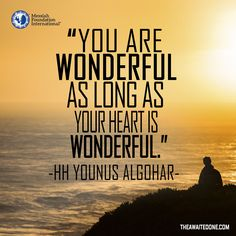 'You are wonderful as long as your heart is wonderful.' - Younus AlGohar