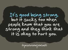 strong people have feelings too | being Strong, But It Sucks Too When People Know That You Are Strong ...
