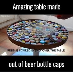 Beer bottle cap table. Put border around table, glue the bottle caps down, pour resin over the top, and smooth with a trowel.