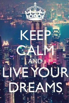Keep Calm and live your dream Frases Keep Calm, Keep Calm Quotes, Keep Calm Bilder, Keep Calm Pictures, Keep Clam, Keep Calm Signs, Keep Calm Posters, Just Dream, Dream Big