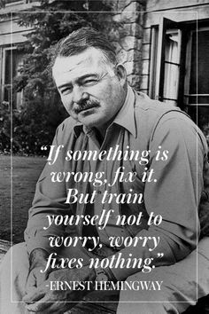 TOP MOTIVATION quotes and sayings by famous authors like Ernest Hemingway : It something is wrong fix it. But train yourself not to worry worry fixes nothing. Wise Quotes, Quotable Quotes, Famous Quotes, Great Quotes, Words Quotes, Quotes To Live By, Inspirational Quotes, Faith Quotes, Cherish Quotes