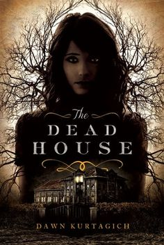 The Dead House by Dawn Kurtagich | Published September 15th 2015 | Little, Brown Books for Young Readers