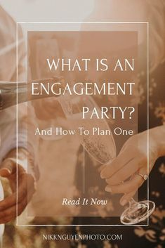 What is an Engagement Party? (and how to plan one) - Nikkolas Nguyen