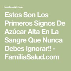 Estos Son Los Primeros Signos De Azúcar Alta En La Sangre Que Nunca Debes Ignorar!! - FamiliaSalud.com