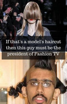 If that's a model's haircut then this guy must be the president of Fashion TV. -funny, haircut, fashion, model