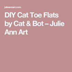 DIY Cat Toe Flats by Cat & Bot – Julie Ann Art