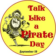 Really? International Talk Like a Pirate Day is a parodic holiday created in 1995 by John Baur and Mark Summers, of Albany, Oregon, U.S., who proclaimed September 19 each year as the day when everyone in the world should talk like a pirate.