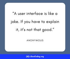 """A user interface is like a joke. If you have to explain it, it's not that good."" (Anonymous) #programming #Tech #webdevelopment #frontend #Javascript #Fullstack #HTML #CSS #Design #webdev #Webdesign #developer Learn Programming, Software Development, User Interface, Anonymous, Things To Think About, Web Design, Jokes, Tech, Teaching"