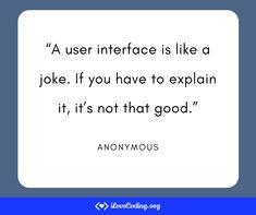 """A user interface is like a joke. If you have to explain it, it's not that good."" (Anonymous) #programming #Tech #webdevelopment #frontend #Javascript #Fullstack #HTML #CSS #Design #webdev #Webdesign #developer Learn Programming, Software Development, User Interface, Anonymous, Things To Think About, Web Design, Jokes, Tech, Teaching"
