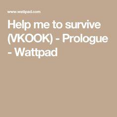 Help me to survive (VKOOK) - Prologue - Wattpad Bts Bg, Taehyung, Help Me, Survival, Wattpad