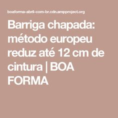 Barriga chapada: método europeu reduz até 12 cm de cintura   BOA FORMA Personal Trainer, Health Fitness, Exercise, Weight Loss Tips, Flat Tummy, Fitness And Exercise, Body Care, Physical Activities, Get Lean