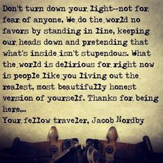 Don't turn down your light... for anyone. Jacob Nordby