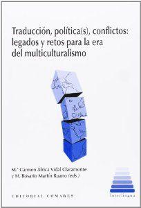 Traducción, política(s), conflictos : legados y retos para la era del multiculturalismo / África Vidal Claramonte, M. Rosario Martín Ruano (eds.)