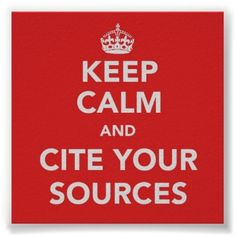 Keep Calm and Cite Your Sources Poster - technology, eh Joe?
