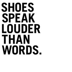 Quotes for shoe lovers. Shoes speak louder than words. Square printable.