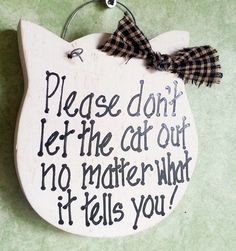 Don't let cat out, sneaky cats, hand painted pet sign, unique feline gift by kpdreams on Etsy https://www.etsy.com/listing/170365709/dont-let-cat-out-sneaky-cats-hand